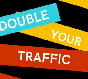 How to Double your Existing Website Traffic